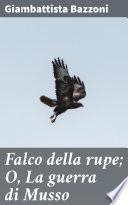 Falco della rupe; O, La guerra di Musso