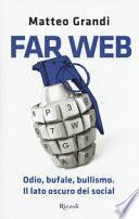 Far Web. Odio, bufale, bullismo. Il lato oscuro dei social