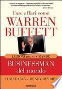 Fare affari come Warren Buffett. Lezioni dal più grande businessman del mondo