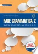 Fare grammatica 2. Quaderno di italiano L2 dal livello B1 al C1