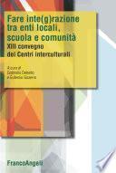 Fare integrazione fra enti locali, scuola e comunità. XIII Convegno dei Centri interculturali