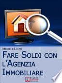 Fare Soldi con l'Agenzia Immobiliare. Tecniche per Imparare ad Acquisire e Rivendere gli Immobili. (Ebbok Italiano - Anteprima Gratis)
