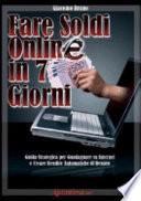 Fare soldi online in 7 giorni. Guida strategica per guadagnare su Internet e creare rendite automatiche di denaro