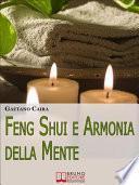 Feng Shui e Armonia della Mente. Tecniche e Strategie per Migliorare l'Equilibrio Mentale ed Energetico nella Casa. (Ebook Italiano - Anteprima Gratis)