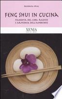 Feng shui in cucina. Filosofia del cibo, ricette e armonia dell'ambiente
