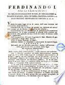 Ferdinando 1. per la grazia di Dio re del Regno delle Due Sicilie, di Gerusalemme ... Gran principe ereditario di Toscana ..