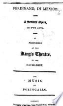 Fernando nel Messico. Ferdinand in Mexico. A serious opera, in two acts by Filippo Tarducci , as performed at the King's Theatre in the Haymarket, etc. Ital. & Eng