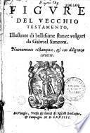 Figure del Vecchio (-del Nuovo) Testamento (da P. Eskrich) illustrate di bellissime stanze volgari da Gabriel Simeoni. Nuouamente ristampate...