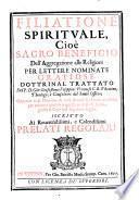 Filiatione Spirituale, Cioè Sacro Beneficio Dell' Aggregatione alle Religioni Per Lettere Nominate Gratiose (etc.)