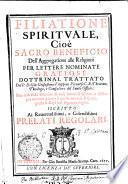 FILIATIONE SPIRITVALE, Cioe SACRO BENEFICIO Dell'Aggregatione alle Religioni PER LETTERE NOMINATE GRATIOSE