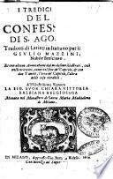 I tredici libri delle Confessioni di S. Agostino tradotti di latino in italiano per il sig. Giulio Mazzini, nobile bresciano. Et con alcune annotazioni dal medesimo illustrati, cosi nelli margini, come nel fine de' capitoli, & con due tauole, l'vna de' capitoli, l'altra delle cose notabili