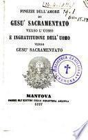 Finezze dell'amore di Gesu sacramentato verso l'uomo e ingratitudine dell'uomo verso Gesu sacramentato