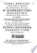 Fiori poetici sparsi sopra il sepolcro del serenissimo signore D. Alderano Cybo malaspina ... donna ricciarda Gonzaga Cybo questo di 18 agosto 1732
