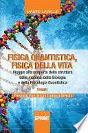 Fisica quantistica, fisica della vita. Viaggio alla scoperta della struttura della materia, della biologia e della Psicologia Quantistica