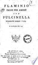Flaminio pazzo per amore con Pulcinella studente spropositato. Commedia