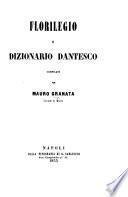 """Florilegio e dizionario dantesco compilati per M. Granata. [With """"Vita di Dante per Giannozzo Manetti volgarizzata con note da D. M. Granata.""""]"""