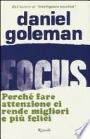 Focus. Perché fare attenzione ci rende migliori e più felici