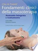 Fondamenti clinici della massoterapia. Anatomia integrata e trattamento