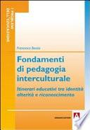 Fondamenti di pedagogia interculturale. Itinerari educativi tra identità, alterità e riconoscimento