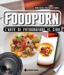 Foodporn. L'arte di fotografare il cibo