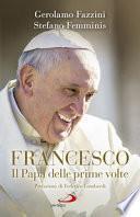 Francesco. Il Papa delle prime volte. Tutte le sorprese di Bergoglio