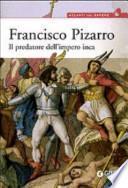 Francisco Pizarro. Il predatore dell'impero inca