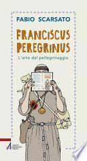 Franciscus peregrinus. L'arte del pellegrinaggio