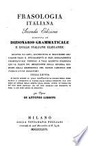 Frasologia Italiana. Seconda edizione ridotta in Dizionario grammaticale e delle Italiane eleganze, etc