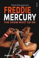 Freddie Mercury. The show must go on