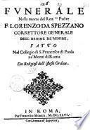 Funerale nella morte del reu.mo padre F. Lorenzo da Spezzano correttore generale dell'Ordine de' Minimi, fatto nel collegio di S. Francesco di Paola ne' Monti di Roma da religiosi dell'istesso ordine