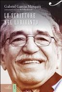Gabriel García Márquez. Lo scrittore nel labirinto di ogni giorno