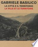 Gabriele Basilico. La città e il territorio-La ville et le territoire. Catalogo della mostra (Aosta, 28 aprile-23 settembre 2018)