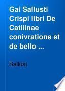 Gai Sallusti Crispi libri De Catilinae conivratione et de bello Iugurthino