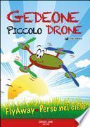 Gedeone piccolo drone. Flyaway-Volato via!