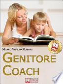 Genitore Coach. Guida per Diventare Genitori Efficaci e Ottenere Cambiamenti nei Figli. (Ebook Italiano - Anteprima Gratis)