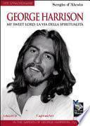 George Harrison. My sweet Lord: la via della spiritualità. Con CD Audio