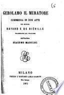 Gerolamo il muratore commedia in due atti dei signori Bayard e De Bieville