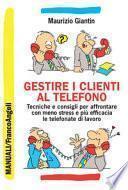 Gestire i clienti al telefono. Tecniche e consigli per affrontare con meno stress e più efficacia le telefonate di lavoro