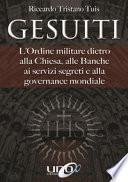 Gesuiti. L'ordine militare dietro alla Chiesa, alle banche, ai servizi segreti e alla governance mondiale