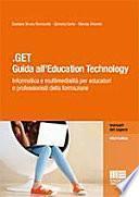 .GET. Guida all'education technology. Informatica e multimedialità per educatori e professionisti della formazione