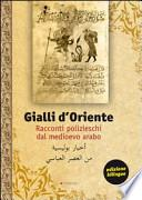 Gialli d'Oriente. Racconti polizieschi dal Medioevo arabo. Ediz. italiana e araba