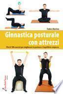 Ginnastica posturale con attrezzi. Più di 100 esercizi per migliorare la postura e l'equilibrio corporeo