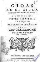 Gioas re di Giuda componimento sacro per musica del signor abate Pietro Metastasio da cantarsi nell'oratorio de' RR. padri della congregazione dell'oratorio di Roma