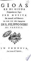 Gioas re di Giuda componimento sagro per musica da cantarsi nell'Oratorio dei RR.PP. della Congregazione di S. Filippo Neri di Venezia