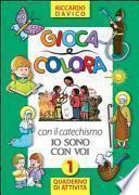 Gioca e colora con il catechismo «Io sono con voi». Quaderno di attività