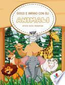 Gioco e imparo con gli animali. Attività, giochi, pregrafismi. Ediz. illustrata