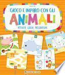 Gioco e imparo con gli animali. Attività, giochi, pregrafismi