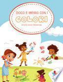 Gioco e imparo con i colori. Attività, giochi, pregrafismi. Ediz. illustrata