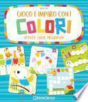 Gioco e imparo con i colori. Attività, giochi, pregrafismi