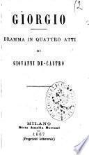 Giorgio dramma in quattro atti di Giovanni De Castro